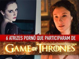 6 atrizes pornô que participam de Game Of Thrones